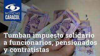 Tumban impuesto solidario a funcionarios, pensionados y contratistas que ganan $10.000.000 o más