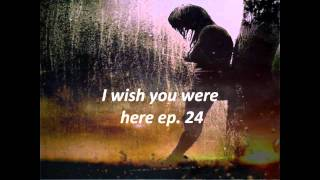 I wish you were here ep 24