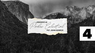 Amando al Padre Celestial 4 • Pastor John Romick