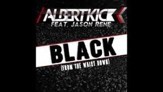 Скачать Albert Kick Feat Jason Rene Black From The Waist Down Official Song