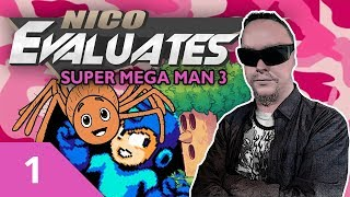 Nico Evaluates - Super Mega Man 3 (Episode 1, LAZINESS KILLS OUR GENERATION!)