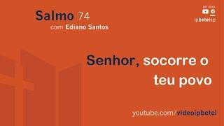 Senhor, socorre o teu povo - Salmo 74 | Rev. Ediano Santos