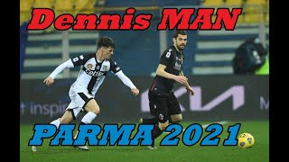 Dennis Man ► Parma 2021 HD Highlights , Skills and Goals ! FORZA PARMA !