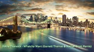 Eddie Thoneick - Whatcha Want (Garrett Thomas & Nathan Scott Remix)