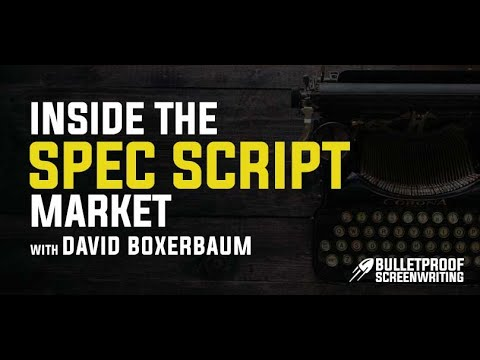 Inside the Spec Script Market with Agent David Boxerbaum - Bulletproof Screenplay