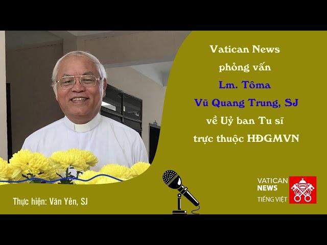 Phỏng vấn cha Tôma Vũ Quang Trung về Uỷ ban Tu sĩ trực thuộc HĐGMVN