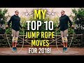 MY TOP 10 JUMP ROPE MOVES FOR 2018! THE WORLD NEEDS TO SEE THIS!