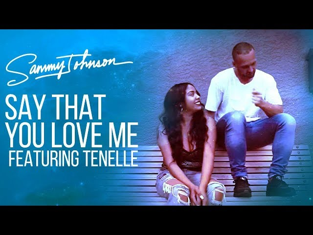 Sammy Johnson - Say That You Love Me (featuring Tenelle)