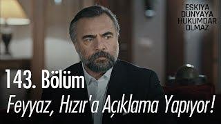 Feyyaz, Hızır'a açıklama yapıyor! - Eşkıya Dünyaya Hükümdar Olmaz 143. Bölüm