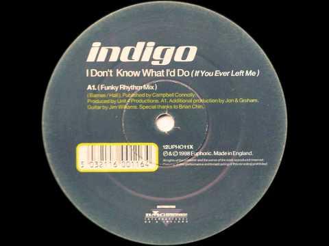 Indigo - I Don't Know What I'd Do (If You Ever Left Me) (Funky Rhythm Mix)