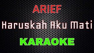 Download lagu Arief - Haruskah Aku Mati [Karaoke] | LMusical
