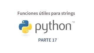 Tutorial de Python parte 17 - Funciones útiles para strings