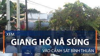 Xem giang hồ nã súng vào cảnh sát Bình Thuận | VTC