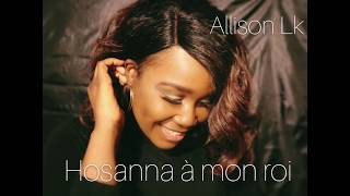 Hosanna À Mon Roi Allison Lk Adoration Medley