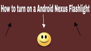 How to turn On A Flashlight On Nexus