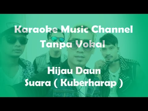 Karaoke Hijau Daun - Suara ( Kuberharap ) | Tanpa Vokal