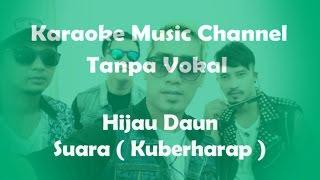 Karaoke Hijau Daun - Suara ( Kuberharap )   Tanpa Vokal