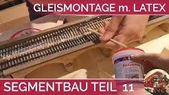 SEGMENTANLAGE Modelleisenbahn H0 im Aufbau Teil 11 Gleisbefestigung mit Latexkleber Latexbindemittel