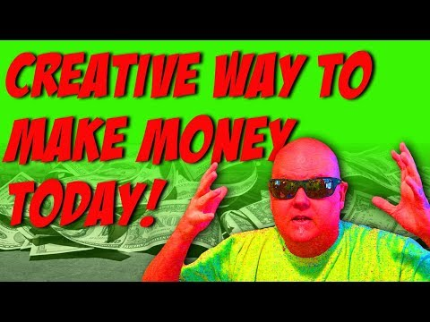 Creative Way To Make Money NOW!
