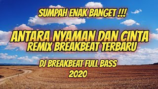 Download Dj Antara Nyaman Dan Cinta BreakBeat Full Bass