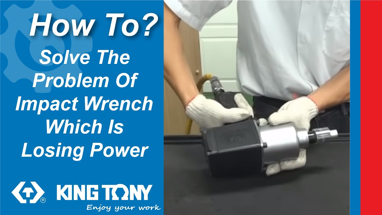 【KING TONY】How to solve the problem of Impact wrench which is losing power