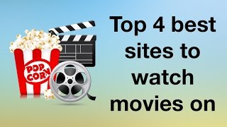 Top 4 best sites to watch movies on
