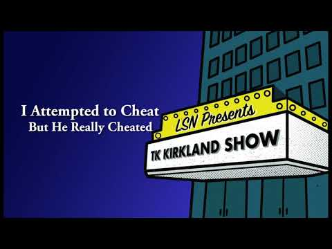 TK Kirkland Show: I Attempted To Cheat But He Really Cheated