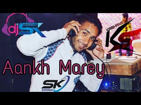 Aankh Marey 2019 Dance Mix DJ SK Remix