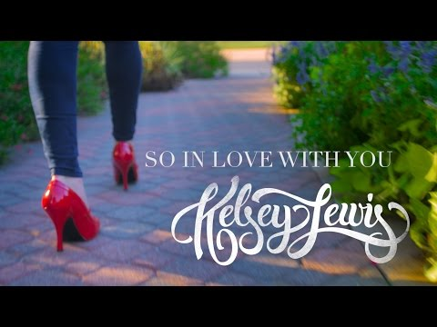 So In Love With You  Kelsey Lewis   Video