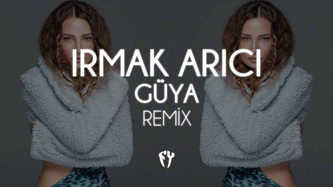 Irmak Arıcı - Güya ( Fatih Yılmaz Remix )