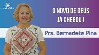 O novo de Deus ja chegou - Pra.. Bernadete Pina - 04-09-2019
