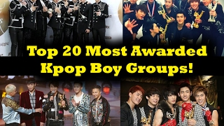 Top 20 Most Awarded Kpop Boy Groups! - Stafaband