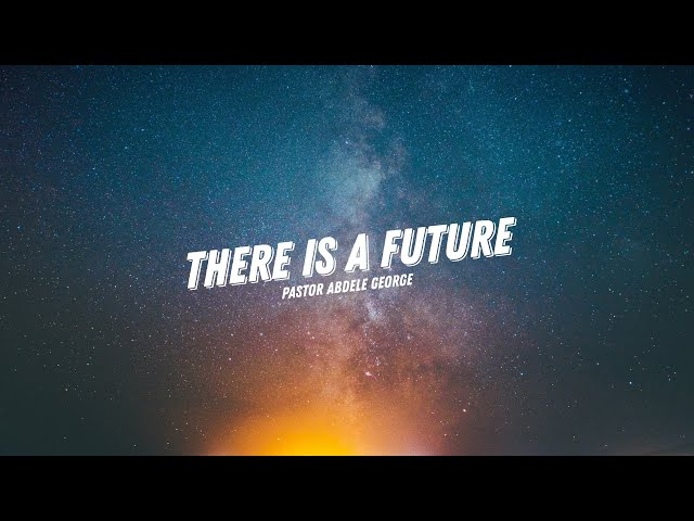 There is a Future - Abdele Geoge