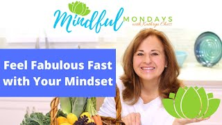 Feel Fabulous Fast with Your Mindset
