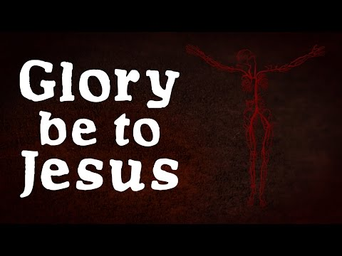 Glory be to Jesus