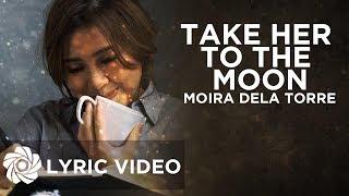 Video Moira Dela Torre - Take Her To The Moon (Lyrics) download MP3, 3GP, MP4, WEBM, AVI, FLV Oktober 2019