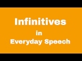 Infinitives in Everyday Speech