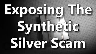 Exposing The Synthetic Silver Scam