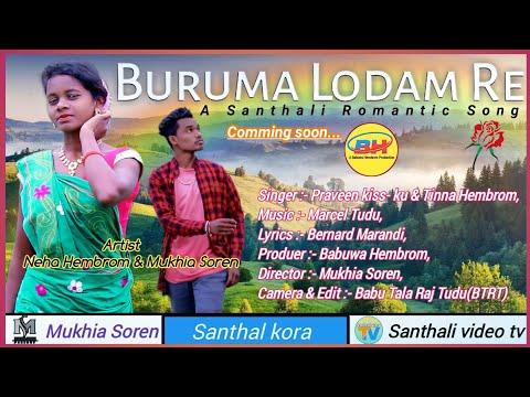 Buruma Lodam Re||New Latest Santhali Video||Comming soon||Mukhia soren||Praveen kisku & Tinna