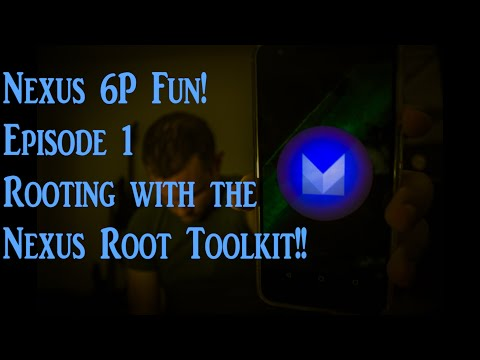 Nexus 6P | The Fun Begins, Ep1 - Rooting With The Nexus Root Toolkit