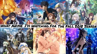 What Anime I'm Watching for The Fall 2018 Season?