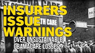INSURERS ISSUE WARNINGS OVER UNSUSTAINABLE OBAMACARE LOSSES