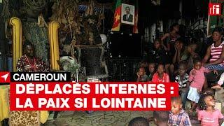 #Cameroun : déplacés internes, la paix si lointaine