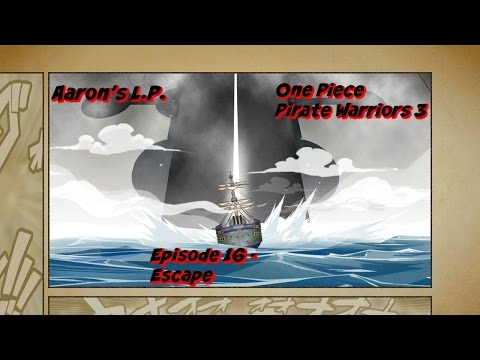 Aaron's Let's Play One Piece Pirate Warriors 3 episode 16 - Escape