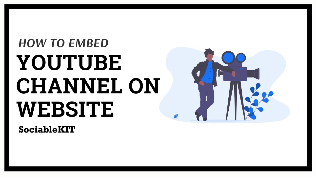 How To Embed YouTube Channel On Website? – SociableKIT