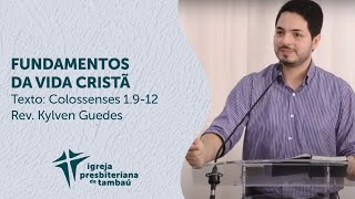 Fundamentos da vida cristã - Cl 1:9-12 | Kylven Guedes | IPTambaú | 19/07/2020