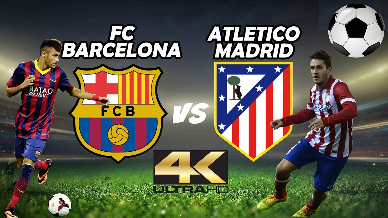 Fc Barcelona Vs Atletico Madrid Football K Ultra Hd Uhd Fps Youtube
