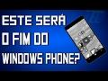 AINDA VALE A PENA COMPRAR UM CELULAR COM WINDOWS PHONE? NÃO!