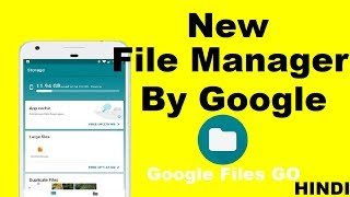 Files Go by Google Free up space on your phone New File Manager 2017 By Google