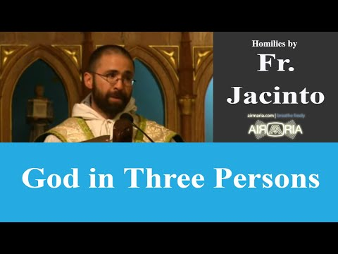 God in Three Persons - Jun 16 - Homily - Fr Jacinto